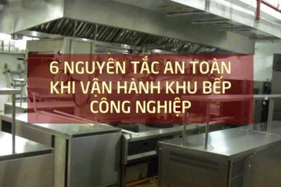 6 nguyên tắc an toàn khi vận hành khu bếp công nghiệp