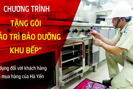 """Tập đoàn Hà Yến dành tặng gói """"Bảo trì bảo dưỡng khu bếp"""" cho khách hàng."""